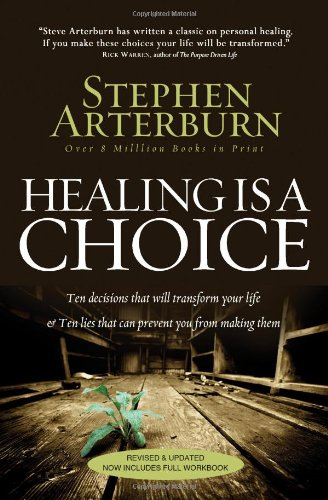 Healing Is a Choice 10 Decisions That Will Transform Your Life and 10 Lies That Can Prevent You from Making Them  2011 9780785232438 Front Cover