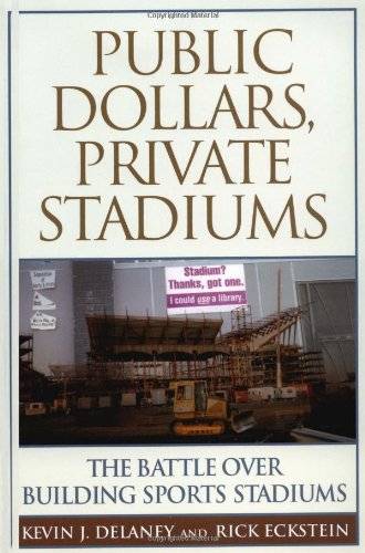 Public Dollars, Private Stadiums The Battle over Building Sports Stadiums  2003 edition cover