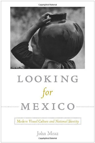 Looking for Mexico Modern Visual Culture and National Identity  2009 edition cover