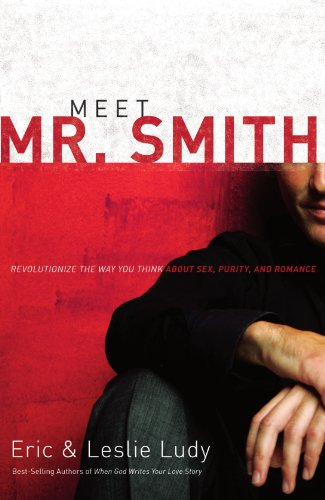 Meet Mr. Smith Revolutionize the Way You Think about Sex, Purity, and Romance  2007 edition cover
