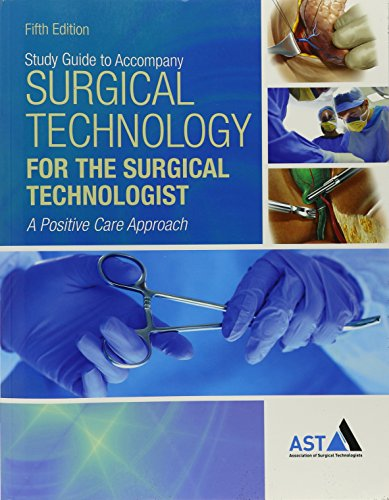 Study Guide with Lab Manual for the Association of Surgical Technologists' Surgical Technology for the Surgical Technologist: a Positive Care Approach, 5th  5th 2018 (Revised) 9781305956438 Front Cover
