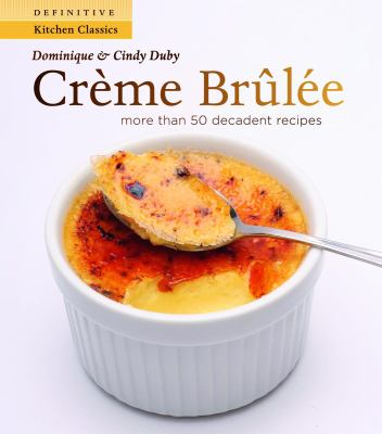 Creme Brulee More Than 50 Decadent Recipes  2008 9781552859438 Front Cover