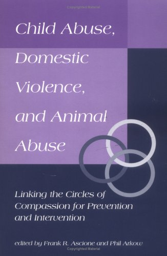 Child Abuse, Domestic Violence, and Animal Abuse Linking the Circles of Compassion for Prevention and Intervention N/A edition cover