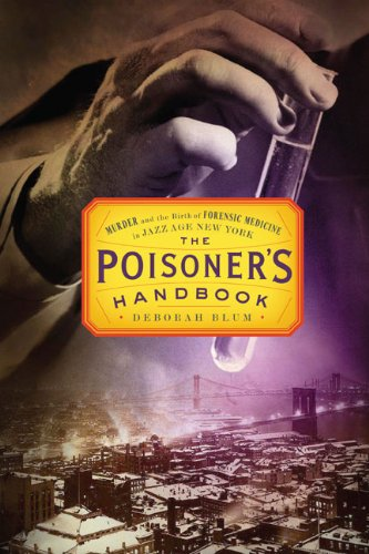 Poisoner's Handbook Murder and the Birth of Forensic Medicine in Jazz Age New York  2010 edition cover