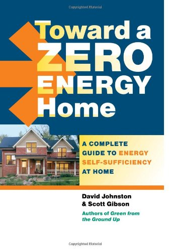 Toward a Zero Energy Home A Complete Guide to Energy Self-Sufficiency at Home  2010 edition cover