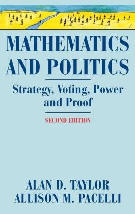 Mathematics and Politics Strategy, Voting, Power, and Proof 2nd 2008 9780387776439 Front Cover
