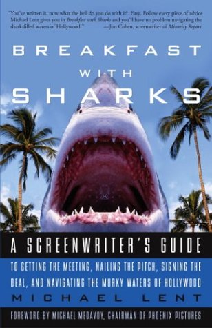 Breakfast with Sharks A Screenwriter's Guide to Getting the Meeting, Nailing the Pitch, Signing the Deal, and Navigating the Murky Waters of Hollywood  2004 edition cover