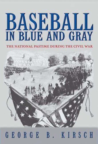 Baseball in Blue and Gray The National Pastime During the Civil War  2007 edition cover