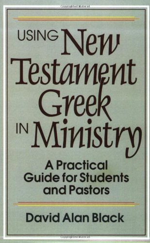 Using New Testament Greek in Ministry A Practical Guide for Students and Pastors N/A edition cover