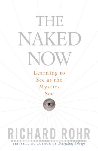 Naked Now Learning to See as the Mystics See  2009 edition cover