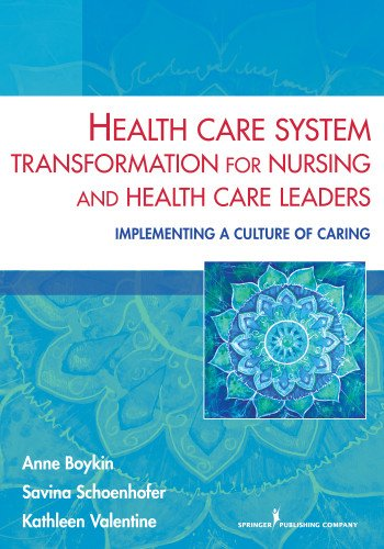 Health Care System Transformation for Nursing and Health Care Leaders: Implementing a Culture of Caring  2013 edition cover