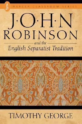 John Robinson and the English Separatist Tradition  N/A 9780865540439 Front Cover