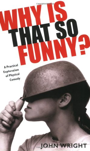 Why Is That So Funny? A Practical Exploration of Physical Comedy  2007 9780879103439 Front Cover