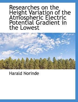 Researches on the Height Variation of the Atmospheric Electric Potential Gradient in the Lowest N/A 9781115105439 Front Cover