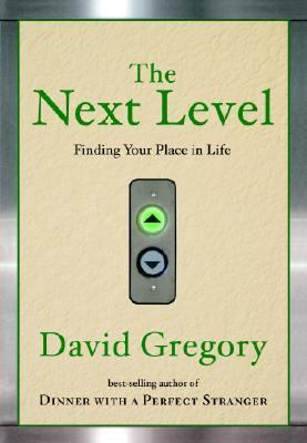 Next Level A Parable of Finding Your Place in Life  2008 9781400072439 Front Cover