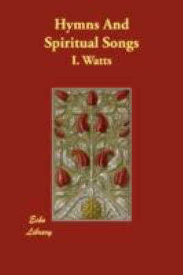 Hymns And Spiritual Songs:   2008 9781406827439 Front Cover
