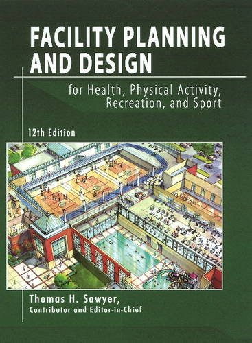 Facility Planning and Design for Health, Physical Activity, Recreation, and Sport 12th Edition 12th 2009 9781571675439 Front Cover