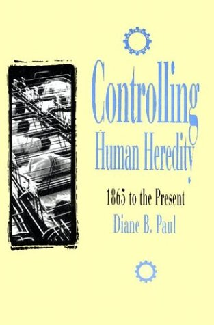 Controlling Human Heredity 1865 to the Present N/A edition cover