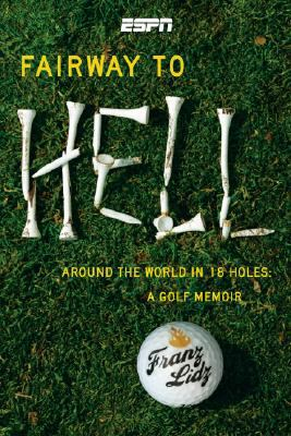 Fairway to Hell Around the World in 18 Holes - A Golf Memoir N/A 9781933060439 Front Cover