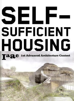 Self-Sufficient Housing 1st Advanced Architecture Contest  2006 9788496540439 Front Cover
