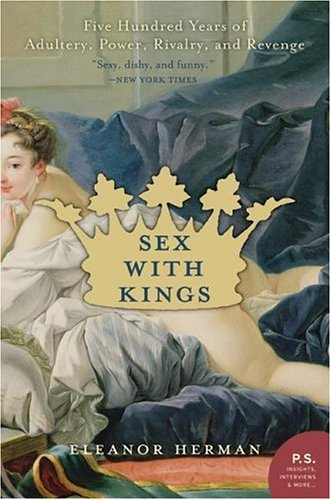 Sex with Kings 500 Years of Adultery, Power, Rivalry, and Revenge  2004 edition cover