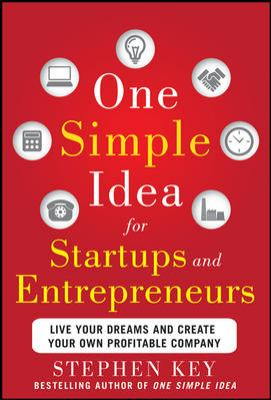One Simple Idea for Startups and Entrepreneurs Live Your Dreams and Create Your Own Profitable Company  2013 edition cover