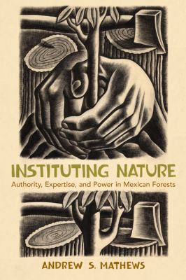 Instituting Nature Authority, Expertise, and Power in Mexican Forests  2011 edition cover