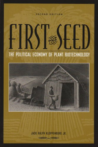 First the Seed The Political Economy of Plant Biotechnology 2nd 2004 9780299192440 Front Cover