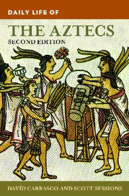 Daily Life of the Aztecs  2nd 2010 (Revised) 9780313377440 Front Cover