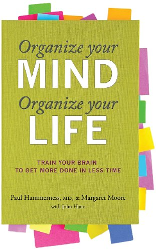 Organize Your Mind, Organize Your Life Train Your Brain to Get More Done in Less Time  2012 edition cover