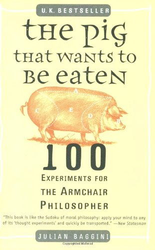 Pig That Wants to Be Eaten 100 Experiments for the Armchair Philosopher  2006 edition cover