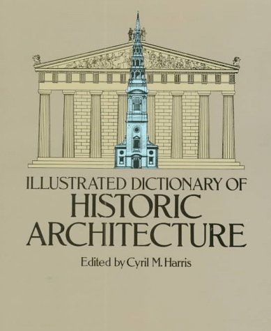 Illustrated Dictionary of Historic Architecture   1983 (Reprint) edition cover