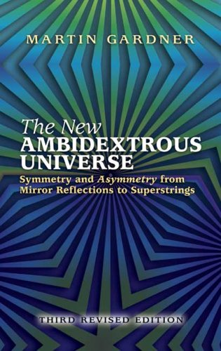New Ambidextrous Universe Symmetry and Asymmetry from Mirror Reflections to Superstrings 3rd 2005 (Revised) 9780486442440 Front Cover
