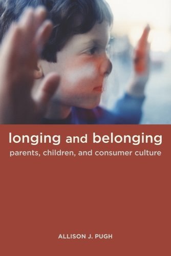 Longing and Belonging Parents, Children, and Consumer Culture  2008 edition cover