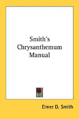 Smith's Chrysanthemum Manual N/A 9780548474440 Front Cover