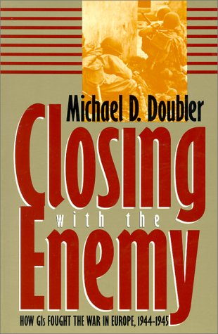 Closing with the Enemy How GIs Fought the War in Europe, 1944-1945  1994 edition cover