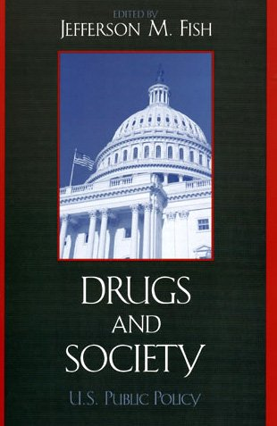 Drugs and Society U.S. Public Policy  2005 9780742542440 Front Cover
