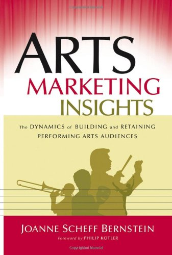 Arts Marketing Insights The Dynamics of Building and Retaining Performing Arts Audiences  2007 edition cover