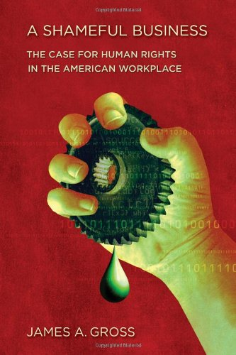 Shameful Business The Case for Human Rights in the American Workplace  2010 edition cover