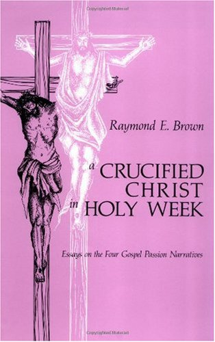 Crucified Christ in Holy Week Essays on the Four Gospel Passion Narratives N/A edition cover