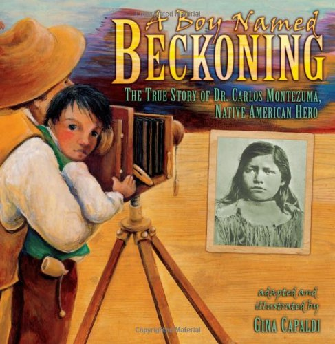 Boy Named Beckoning The True Story of Dr. Carlos Montezuma, Native American Hero  2008 edition cover