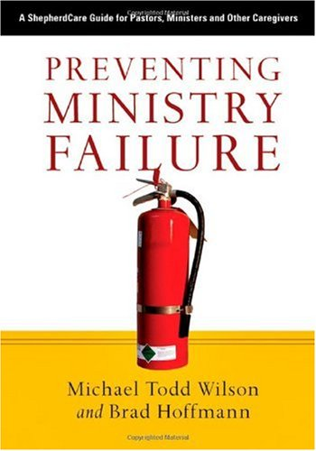 Preventing Ministry Failure A ShepherdCare Guide for Pastors, Ministers and Other Caregivers  2007 edition cover