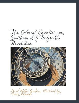 Colonial Cavalier; or, Southern Life Before the Revolution  N/A 9781115251440 Front Cover