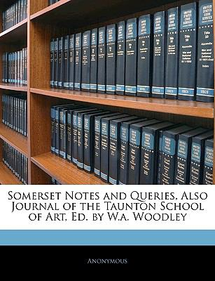 Somerset Notes and Queries, Also Journal of the Taunton School of Art, Ed by W a Woodley  N/A edition cover