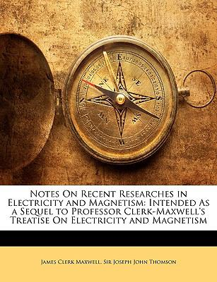 Notes on Recent Researches in Electricity and Magnetism Intended As a Sequel to Professor Clerk-Maxwell's Treatise on Electricity and Magnetism N/A edition cover