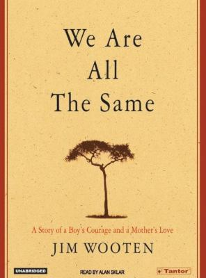 We Are All the Same : A Story of a Boy's Courage and a Mother's Love Unabridged 9781400131440 Front Cover