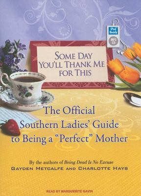 "Some Day You'll Thank Me for This: The Official Southern Ladies Guide to Being a ""Perfect"" Mother  2009 edition cover"