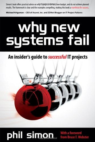 Why New Systems Fail An Insider's Guide to Successful IT Projects  2011 9781435456440 Front Cover