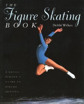 Figure Skating Book A Young Persons' Guide to Figure Skating  1999 9781552094440 Front Cover