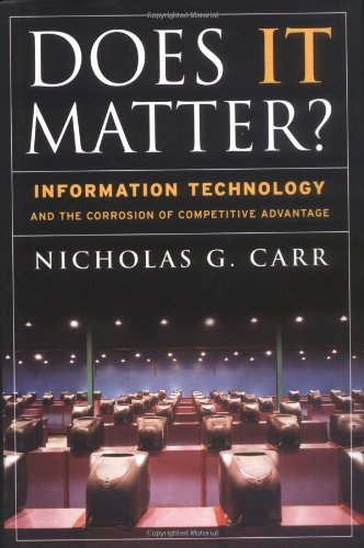 Does It Matter? Information Technology and the Corrosion of Competitive Advantage  2004 edition cover